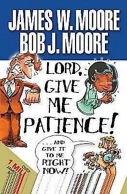 Lord, Give Me Patience, and Give It to Me Right Now! - eBook  -     By: James W. Moore, Bob J. Moore
