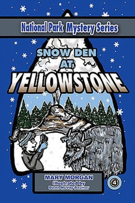 Snow Den at Yellowstone #4  -     By: Mary Morgan     Illustrated By: Dawn McVay Baumer