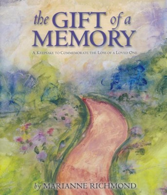 The Gift of a Memory: A Keepsake to Commemorate the Loss of a Loved One  -     By: Marianne R. Richmond