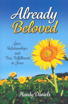 Already Beloved: Love, Relationships, and True Fulfillment in Jesus  -     By: Mandy Daniels