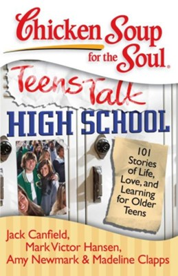 Chicken Soup for the Soul: Teens Talk High School: 101 Stories of Life, Love, and Learning for Older Teens - eBook  -     By: Jack Canfield, Mark Victor Hansen, Amy Newmark