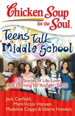 Chicken Soup for the Soul: Teens Talk Middle School: 101 Stories of Life, Love, and Learning for Younger Teens - eBook  -     By: Jack Canfield, Mark Victor Hansen, Madeline Clapps