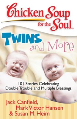 Chicken Soup for the Soul: Twins and More: 101 Stories Celebrating Double Trouble and Multiple Blessings - eBook  -     By: Jack Canfield, Mark Victor Hansen, Susan M. Heim