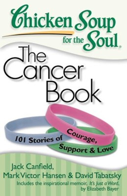 Chicken Soup for the Soul: The Cancer Book: 101 Stories of Courage, Support and Love - eBook  -     By: Jack Canfield, Mark Victor Hansen, David Tabatsky