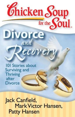 Chicken Soup for the Soul: Divorce and Recovery: 101 Stories about Surviving and Thriving after Divorce - eBook  -     By: Jack Canfield, Mark Victor Hansen, Patty Hansen
