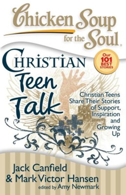 Chicken Soup for the Soul: Christian Teen Talk: Christian Teens Share Their Stories of Support, Inspiration and Growing Up - eBook  -     By: Jack Canfield, Mark Victor Hansen, Amy Newmark