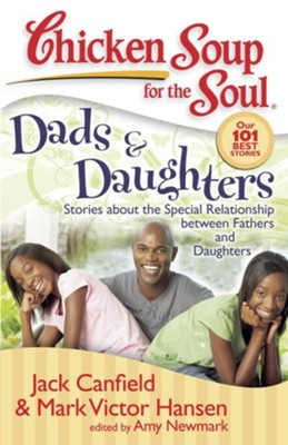 Chicken Soup for the Soul: Dads & Daughters: Stories about the Special Relationship between Fathers and Daughters - eBook  -     By: Jack Canfield, Mark Victor Hansen, Amy Newmark