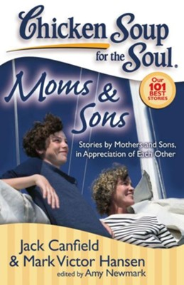Chicken Soup for the Soul: Moms & Sons: Stories by Mothers and Sons, in Appreciation of Each Other - eBook  -     By: Jack Canfield, Mark Victor Hansen, Amy Newmark