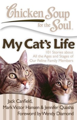 Chicken Soup for the Soul: My Cat's Life: 101 Stories about All the Ages and Stages of Our Feline Family Members - eBook  -     By: Jack Canfield, Mark Victor Hansen, Jennifer Quasha