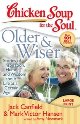 Chicken Soup for the Soul: Older & Wiser: Stories of Inspiration, Humor, and Wisdom about Life at a Certain Age - eBook  -     By: Jack Canfield, Mark Victor Hansen, Amy Newmark