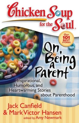 Chicken Soup for the Soul: On Being a Parent: Inspirational, Humorous, and Heartwarming Stories about Parenthood - eBook  -     By: Jack Canfield, Mark Victor Hansen, Amy Newmark