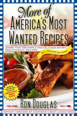 More of America's Most Wanted Recipes: Over 200 simple and Delicious Secret Restaurant Recipes-All for $10 or Less!  -     By: Ron Douglas