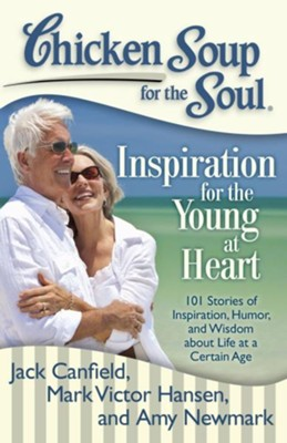 Chicken Soup for the Soul: Inspiration for the Young at Heart: 101 Stories of Inspiration, Humor, and Wisdom about Life at a Certain Age - eBook  -     By: Jack Canfield, Mark Victor Hansen, Amy Newmark
