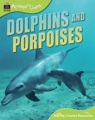 Animal Lives: Dolphins and Porpoises  -