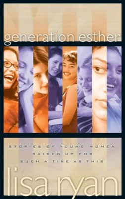 Generation Esther: Stories of Young Women Raised Up for Such a Time as This - eBook  -     By: Lisa Ryan