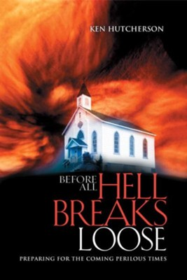 Before All Hell Breaks Loose: Preparing for the Coming Perilous Times - eBook  -     By: Ken Hutcherson