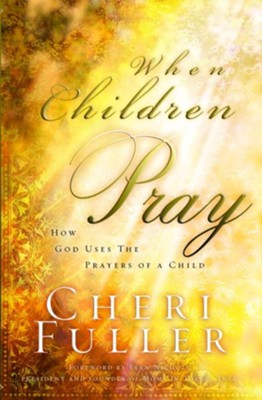 When Children Pray: Teaching Your Kids to Pray with Power - eBook  -     By: Cheri Fuller