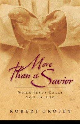 More than a Savior: When Jesus Calls You Friend - eBook  -     By: Robert Crosby