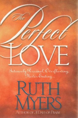 The Perfect Love: Intensely Personal, Overflowing, Never Ending... - eBook  -     By: Ruth Myers