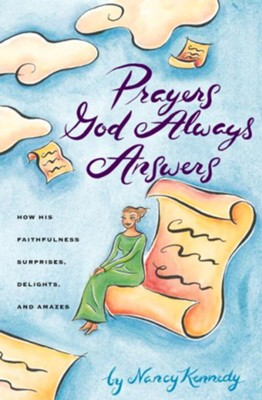Prayers God Always Answers: How His Faithfulness Surprises, Delights, and Amazes - eBook  -     By: Nancy Kennedy