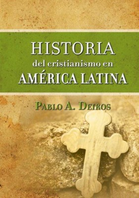 Historia del Cristianismo en América Latina  (History of Christianity in Latin America)  -     By: Pablo A. Deiros