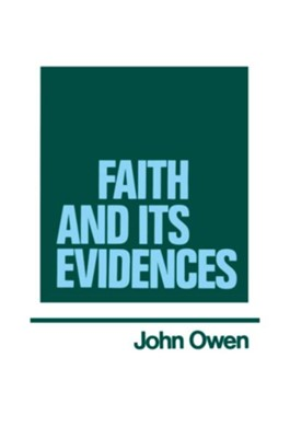 Faith and Its Evidence: Works of John Owen- Volume V    -     By: John Owen
