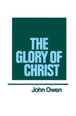 The Glory of Christ: Works of John Owen- Volume I  -     By: John Owen