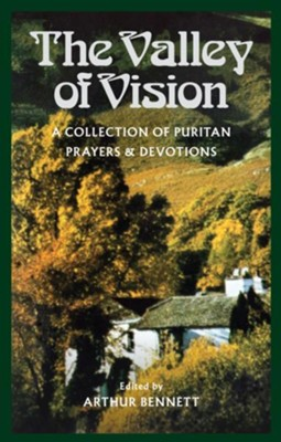 The Valley of Vision: A Collection of Puritan Prayers & Devotions  -     By: Arthur Bennett