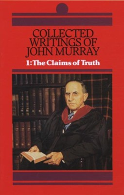 Collected Writings of John Murray Volume I: Claims of Truth  -     By: John Murray