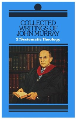 Collected Writings of John Murray Volume 2: Lectures in Systematic Theology   -     By: John Murray