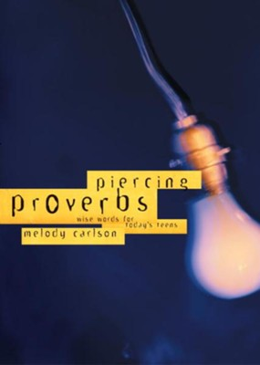 Piercing Proverbs: Wise Words for Today's Generation - eBook  -     By: Melody Carlson