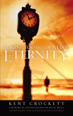 Making Today Count for Eternity - eBook  -     By: Kent Crockett