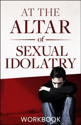 At the Altar of Sexual Idolatry Workbook-New Edition  -     By: Steve Gallagher