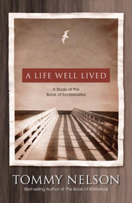 A Life Well Lived: A Study of the Book of Ecclesiastes - eBook  -     By: Tommy Nelson