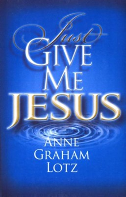 Just Give Me Jesus, Large Print  -     By: Anne Graham Lotz