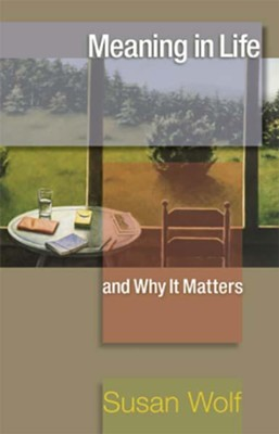 Meaning in Life and Why It Matters  -     By: Susan Wolf