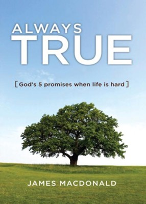 Always True: God's 5 Promises When Life Is Hard - eBook  -     By: James MacDonald