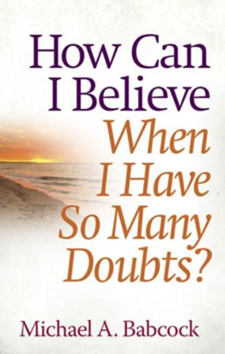 How Can I Believe When I Have So Many Doubts? - eBook  -     By: Michael A. Babcock