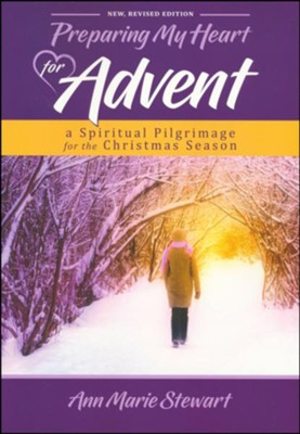 Preparing My Heart for Advent: A Spiritual Pilgrimage for the Christmas Season, revised edition  -     By: Ann Marie Stewart