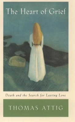 The Heart of Grief: Death and the Search for Lasting Love  -     By: Thomas Attig