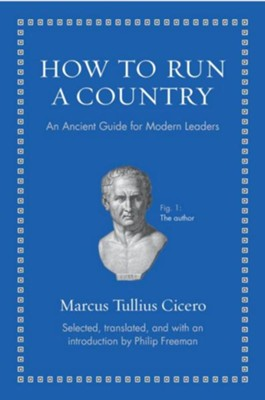 How to Run a Country: An Ancient Guide for Modern Leaders  -     Edited By: Philip Freeman     By: Marcus Cicero
