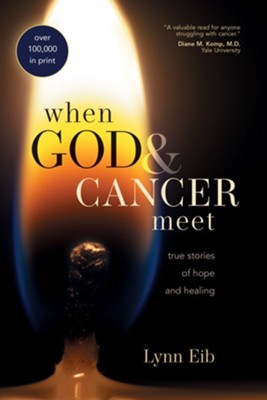 When God and Cancer Meet: True Stories of Hope and Healing - eBook  -     By: Lynn Eib