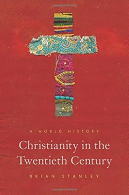 Christianity in the Twentieth Century: A World History  -     By: Brian Stanley