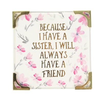 Because I Have a Sister, I Will Always Have a Friend Magnet  -