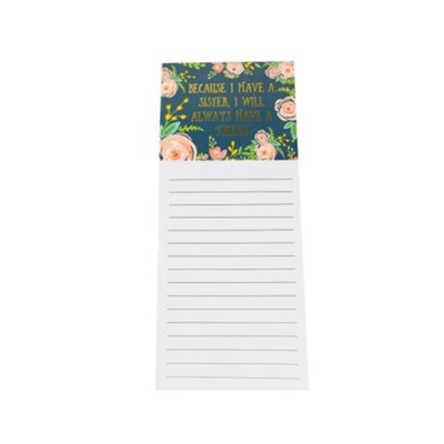 Because I Have a Sister, I Will Always Have a Friend Magnetic Notepad  -