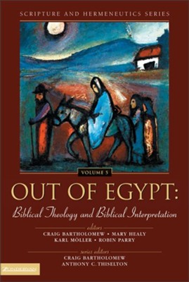 Out of Egypt: Biblical Theology and Biblical Interpretation - eBook  -     Edited By: Craig Bartholomew, Karl Moller, Anthony C. Thiselton, Mary Healy     By: C. Bartholomew, M. Healy, K. Moller & R. Parry, eds.