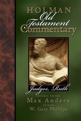Holman Old Testament Commentary - Judges, Ruth - eBook  -     Edited By: Max Anders     By: W. Gary Phillips