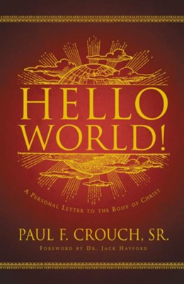 Hello World!: A Personal Letter to the Body of Christ - eBook  -     By: Paul F. Crouch Sr.