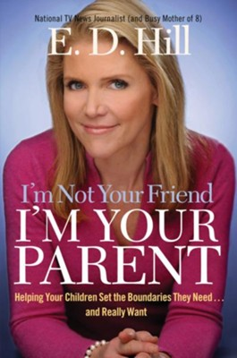 I'm Not Your Friend, I'm Your Parent: Helping Your Children Set the Boundaries They Need...and Really Want - eBook  -     By: E.D. Hill