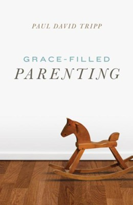 Grace-Filled Parenting (Pack of 25 Tracts)  -     By: Paul David Tripp